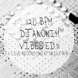 120 BPM - DJ AnoniM - Vibes ED. 11 ( Live Mix at Daily Pub )