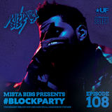 Mista Bibs - #BlockParty Episode 108 (Current R&B & Hip Hop) (Follow me on Insta @MistaBibs)