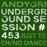 andygri | UNDERGROUND SESSION#453 [just tech/no dance]