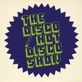 The Disco / Not Disco Show - 09.08.16