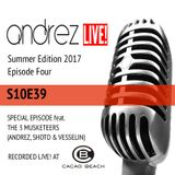 Andrez LIVE! - Summer 2017 - Episode Four (S10E39) On 30.06.2017 Guests THE 3 MUSKETEERS