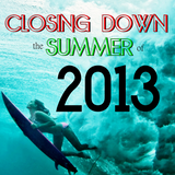 Closing Down the Summer of 2013