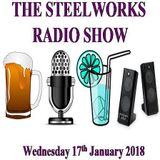 Steelworks Radio Show - 17th January 2018