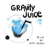 """Gravity Juice"" mixed by Roma Bromich"