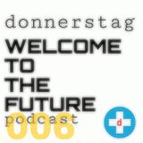 donnerstag presents the WELCOME TO THE FUTURE podcast episode 006