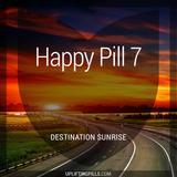 Happy Pill 7 - Destination Sunrise (First Half)
