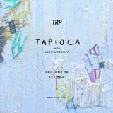 TAPIOCA - JUNE 26 - 2015