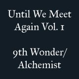 Until We Meet Again Vol 1: 9th Wonder/Alchemist