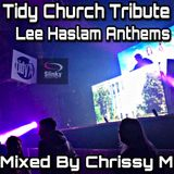 Tidy Church Tribute - Lee Haslam Anthems - Mixed By Chrissy M