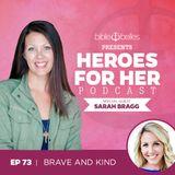 EP 73: Sarah Bragg – Brave and Kind