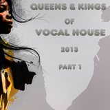 Queens & Kings Of Vocal House 2013 Part 1
