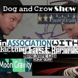 The Dog and Crow Show: Sound of the Spark, Moon Gravity. Tony Goff and More