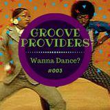Groove Providers - Wanna' Dance? #003