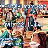 Mt. 22,1-14 - A királyi menyegző (Horváth Zsolt)