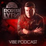 ROGER LYRA @ VIBE PODCAST EP #89