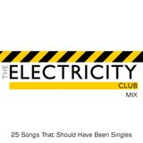 The Electricity Club Mix (25 Songs That Should Have Been Singles)