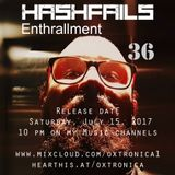 Hahsfails pres. Enthrallment - Ep. #036  mixed by OxTronica Jul 15 2017