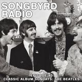 Songbyrd Radio - Episode 40 - Classic Album Sundays: The Beatles
