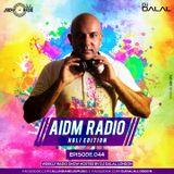 AIDM RADIO EPISODE 044 Ft. DJ Dalal London (Holi Edition)