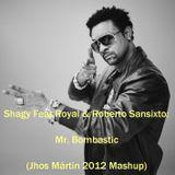 Shagy Feat. Royal & Roberto Sansixto – Mr Bombastic (Jhos Mártin 2012 Mashup)