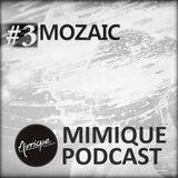 Mimique Podcast #3 - Mozaic