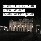 Good Things Radio Episode #067: Rome Sweet Home