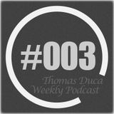 TDWP - Thomas Duca - Weekly Podcast #003