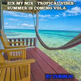 ZIX MY MIX - TROPICAL VIBES - SUMMER IS COMING VOL.6.