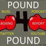 Pound 4 Pound Boxing Report Boxing Report #203 - #JoshuaParker Recap