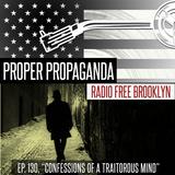 "Proper Propaganda Ep. 130, ""Confessions of a Traitorous Mind"""