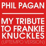 Phil Pagan - My Tribute To Frankie Knuckles (Frankie's Run Down To Philly) Uptempo Version