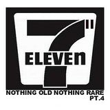 Eleven Sevens Pt.4 (Nothing Old Nothing Rare)