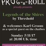 Prog n Roll presents: Legends of the Shires , incl. an interview with Karl Groom (Threshold).