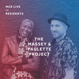 The Massey & Paulette Project - Thursday 2nd August 2018 - MCR Live Residents