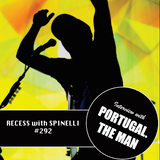 RECESS with SPINELLI #292, Portugal. The Man