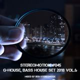G-House, Bass House Set 2018 Vol.6 - Stereomotion #045
