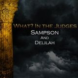 10) What In the Judges, Sampson and Delilah