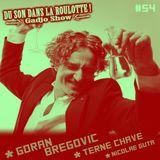 Podcast #054 - 19/12/2017 : GORAN BREGOVIC, TERNE CHAVE, NICOLAE GUTA