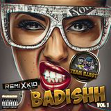 BADISHH X VOL 1 @DJREMIXKID