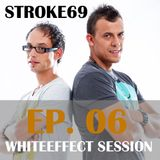 Stroke 69 - Whiteeffect Session - ep 06