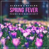 Alexo B & Dj Alex - Spring Fever (Promo Mix March 2017)