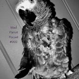 Mad Parrot Podcast #002