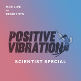 Positive Vibration w/ Scientist - Thursday 29th November 2018 - MCR Live Residents