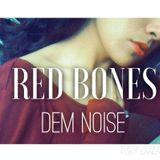 RED BONES- DEM noise