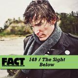 FACT Mix 149: The Sight Below