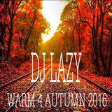 Dj Lazy - Warm 4 Autumn 2016