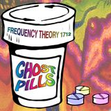 "Frequency Theory 1712 ""Ghost Pills"""