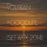 VOLFRAN - #GOODLIFE (SET MIX 2014)