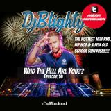 #WhoTheHellAreYou Episode.14 (New Rnb, Hip Hop & A Few Old School Classics) Tweet @DJBlighty