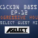 Progressive House (K1CK3N B8SS Episode 12) & (Aselect Guest Mix)
